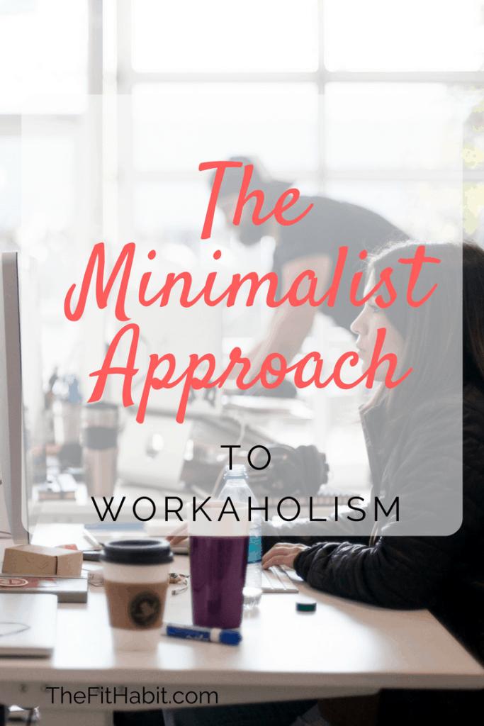 minimalist workaholic