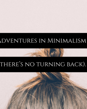 Adventures in Minimalism (there's no turning back).